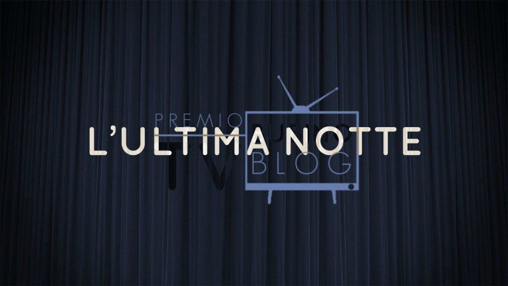 PREMIO TV BUBINOBLOG 2015 | L'ULTIMA NOTTE L'ultimanotte