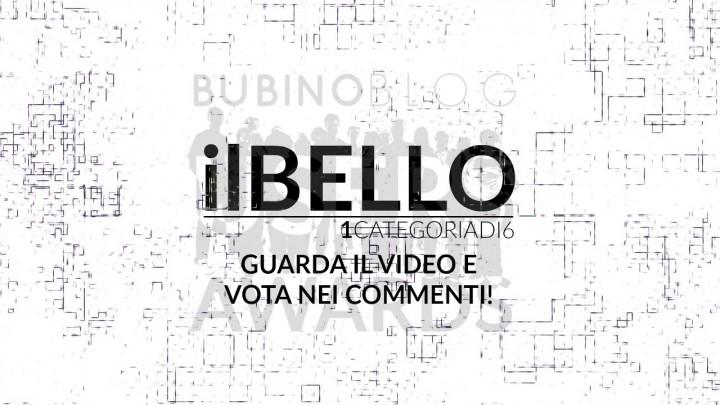 BUBINOBLOG USERS AWARDS 2016 IL BELLO: GUARDA IL VIDEO E VOTA NEI COMMENTI!