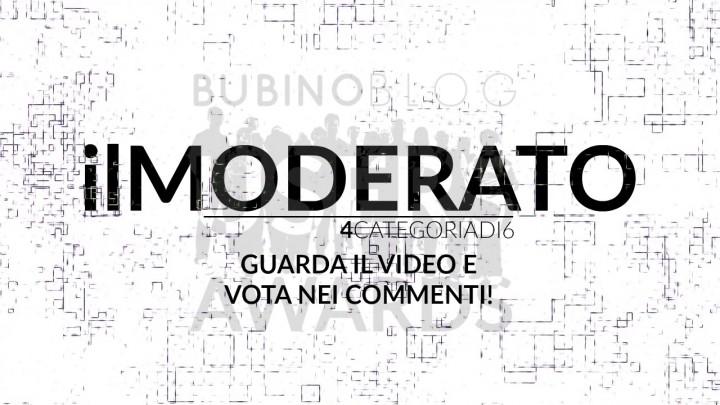 BUBINOBLOG USERS AWARDS 2016 IL MODERATO: GUARDA IL VIDEO E VOTA NEI COMMENTI!