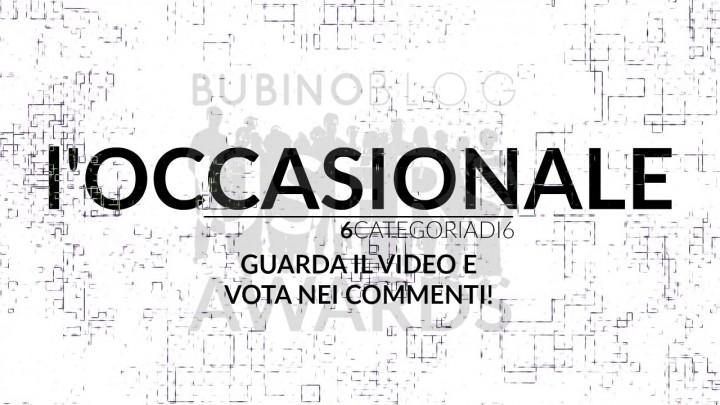 BUBINOBLOG USERS AWARDS 2016 L'OCCASIONALE [ULTIMA CATEGORIA]: GUARDA IL VIDEO E VOTA NEI COMMENTI!