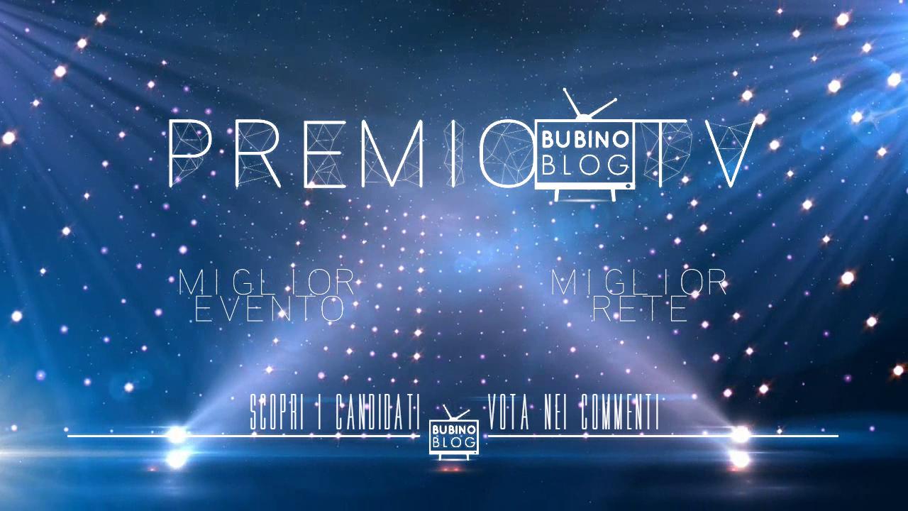 PREMIO TV BUBINOBLOG 2016 CATEGORIE N°11-12 MIGLIOR EVENTO MIGLIOR RETE DELL'ANNO SCOPRI I CANDIDATI E VOTA NEI COMMENTI